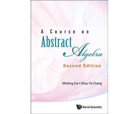Course on Abstract Algebra -  by Minking Eie & Shou-Te Chang (Hardcover) - image 1 of 1