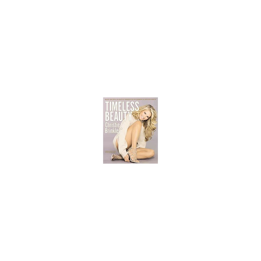 Timeless Beauty : Over 100 Tips, Secrets, and Shortcuts to Looking Great (Hardcover) (Christie Brinkley)