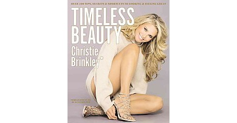 Timeless Beauty : Over 100 Tips, Secrets, and Shortcuts to Looking Great (Hardcover) (Christie Brinkley) - image 1 of 1
