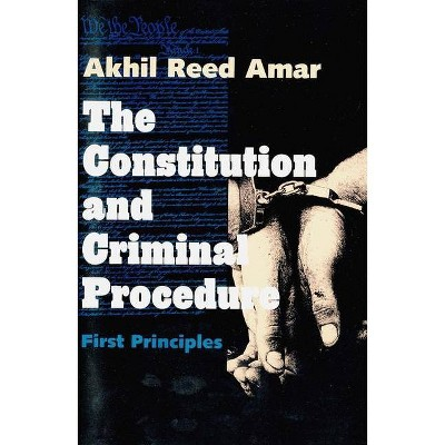 The Constitution and Criminal Procedure - by  Akhil Reed Amar (Paperback)