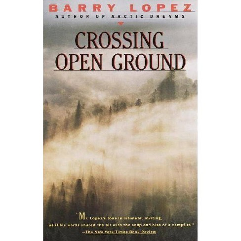 Crossing Open Ground - by  Barry Lopez (Paperback) - image 1 of 1