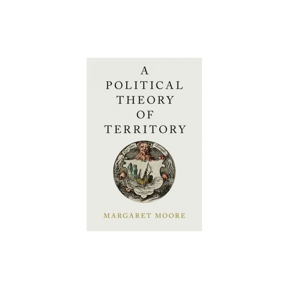 A Political Theory of Territory ( Oxford Political Philosophy) (Hardcover)