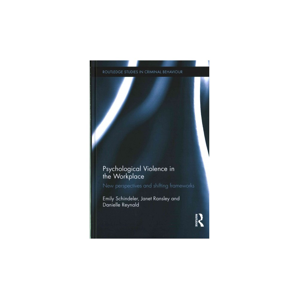 Psychological Violence in the Workplace : New perspectives and shifting frameworks (Hardcover) (Emily