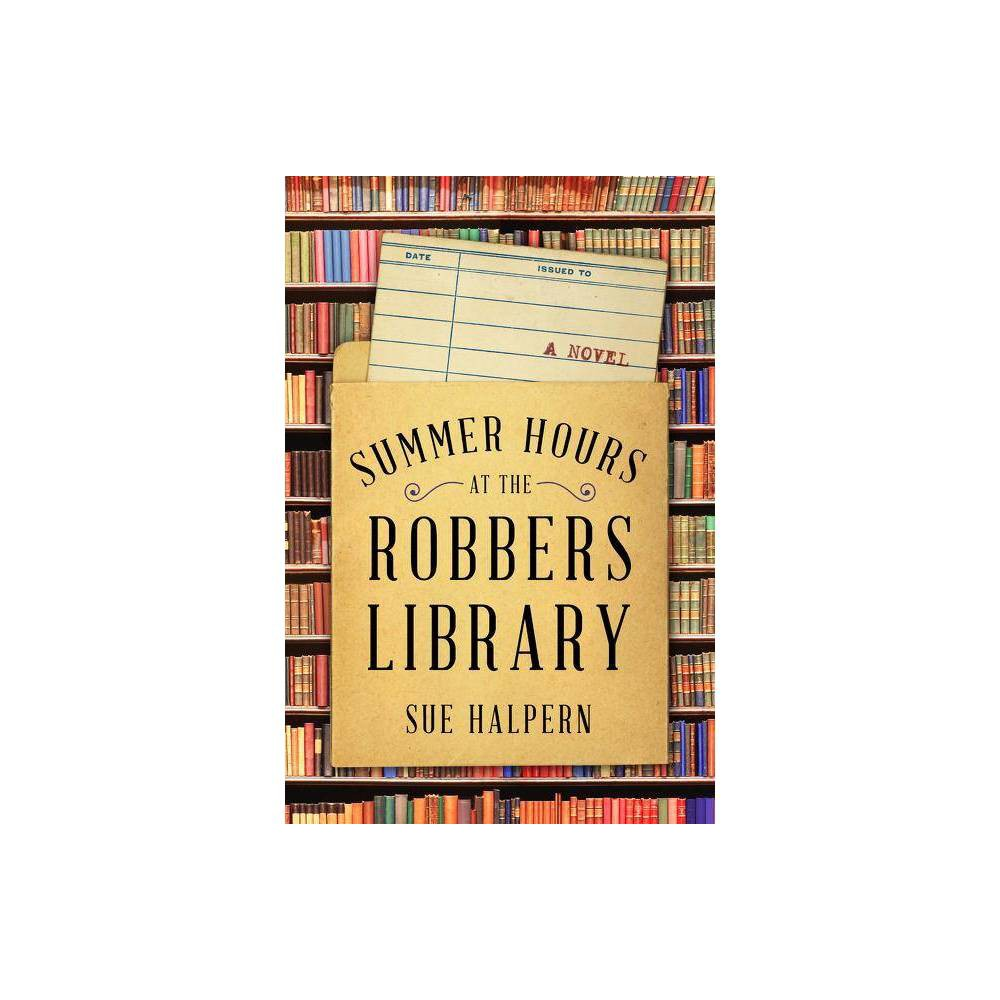 Summer Hours At The Robbers Library By Sue Halpern Hardcover