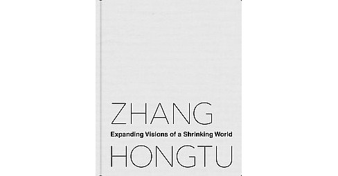 Zhang Hongtu : Expanding Visions of a Shrinking World (Paperback) - image 1 of 1