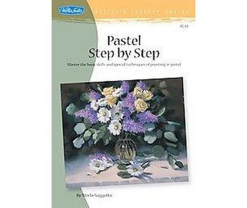 Pastel Step by Step : Master the Basic Skills and Special Techniques of Painting in Pastel (Paperback) - image 1 of 1