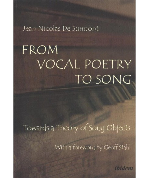 From Vocal Poetry to Song : Towards a Theory of Song Objects -  by Jean-nicolas De Surmont (Paperback) - image 1 of 1