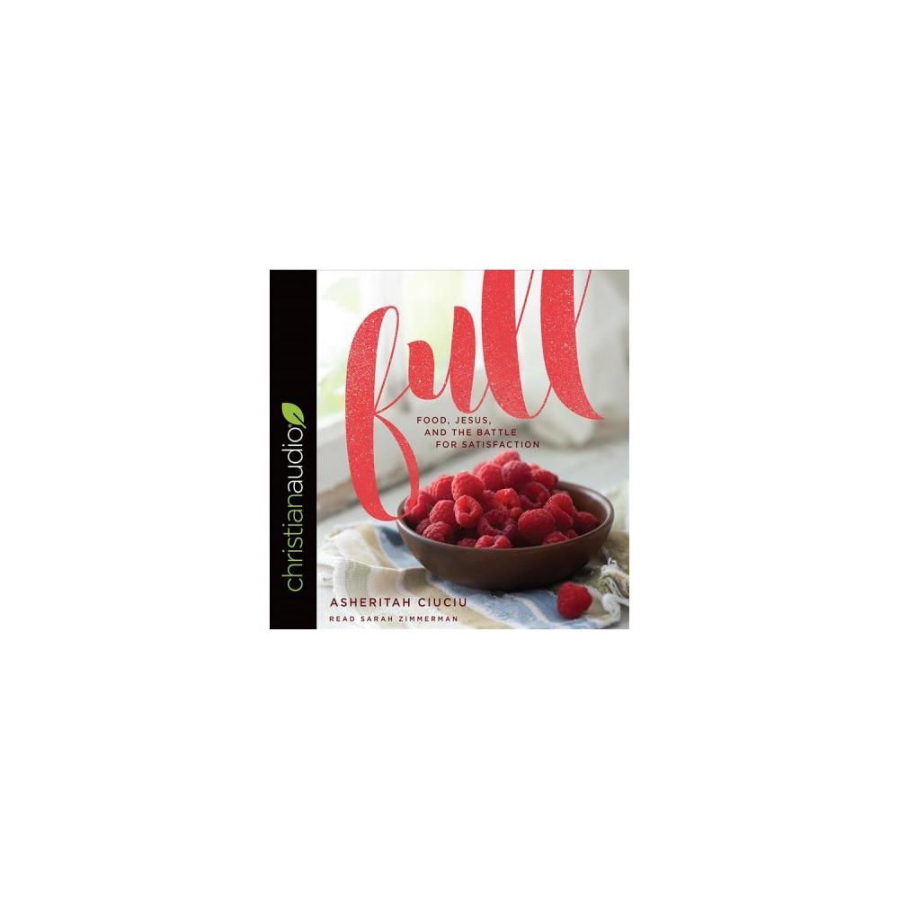 Full : Food, Jesus, and the Battle for Satisfaction (Unabridged) (CD/Spoken Word) (Asheritah Ciuciu)
