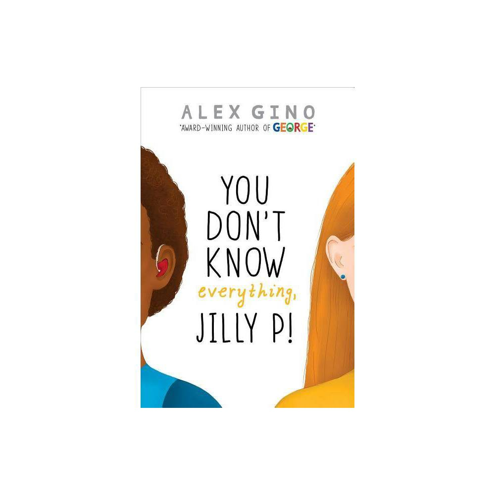 You Don T Know Everything Jilly P By Alex Gino Hardcover