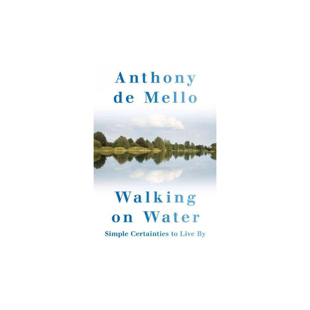 Walking on Water : Simple Certainties to Live by (Hardcover) (Anthony Demello)