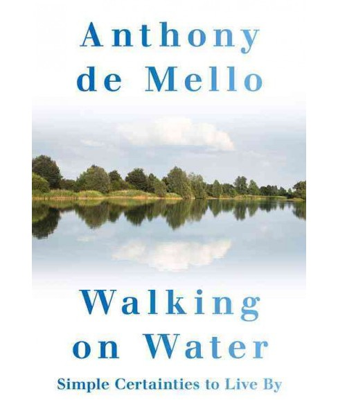 Walking on Water : Simple Certainties to Live by (Hardcover) (Anthony Demello) - image 1 of 1