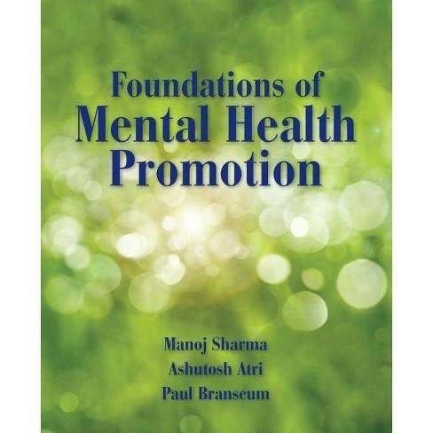 Foundations of Mental Health Promotion - by  Manoj Sharma & Ashutosh Atri & Paul Branscum (Paperback) - image 1 of 1