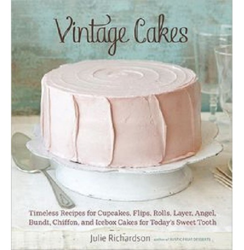 Vintage Cakes : Timeless Recipes for Cupcakes, Flips, Rolls, Layer, Angel, Bundt, Chiffon, and Icebox - image 1 of 1