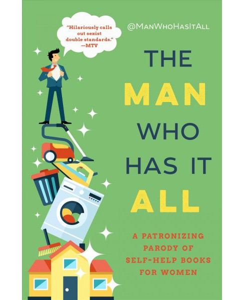 Man Who Has It All : A Patronizing Parody of Self-Help Books for Women -  by @manwhohasitall (Hardcover) - image 1 of 1