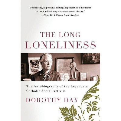 The Long Loneliness - by  Dorothy Day (Paperback)