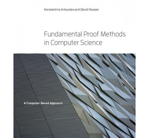 Fundamental Proof Methods in Computer Science : A Computer-Based Approach -  (Hardcover) - image 1 of 1