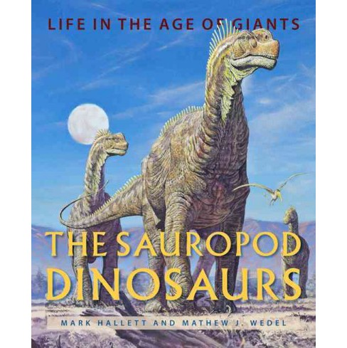 Sauropod Dinosaurs : Life in the Age of Giants (Hardcover) (Mark Hallett & Mathew J. Wedel) - image 1 of 1