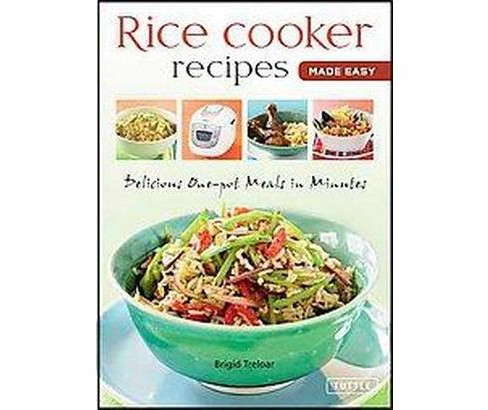 Rice Cooker Recipes Made Easy : Delicious One-Pot Meals in Minutes (Hardcover) (Brigid Treloar) - image 1 of 1