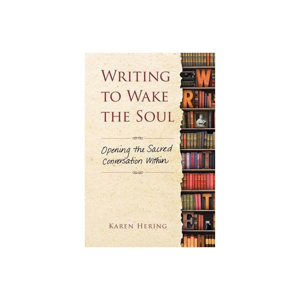 Writing To Wake The Soul By Karen Hering Paperback