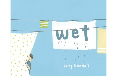 Wet -  by Carey Sookocheff (School And Library) - image 1 of 1
