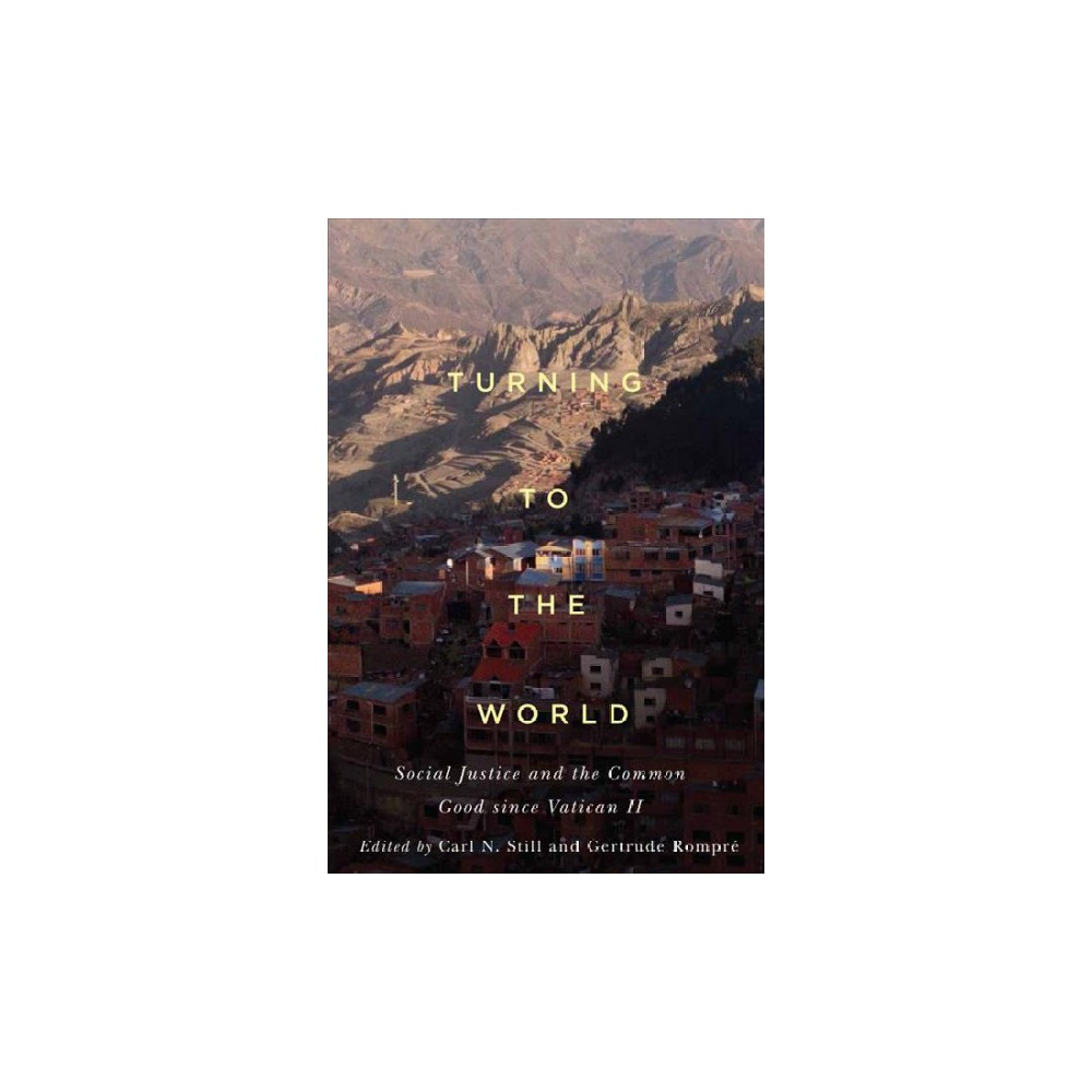 Turning to the World : Social Justice and the Common Good Since Vatican II - (Hardcover)