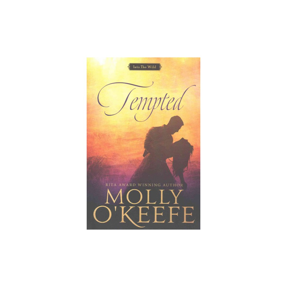 Tempted - (Into the Wild) by Molly O'Keefe (Paperback)