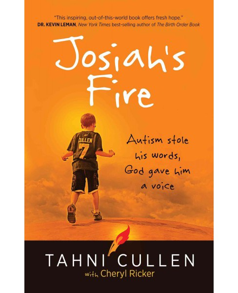 Josiah's Fire : Autism Stole His Words, God Gave Him a Voice (Paperback) (Tahni Cullen) - image 1 of 1