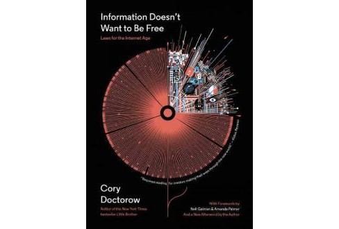 Information Doesn't Want to Be Free : Laws for the Internet Age (Paperback) (Cory Doctorow) - image 1 of 1