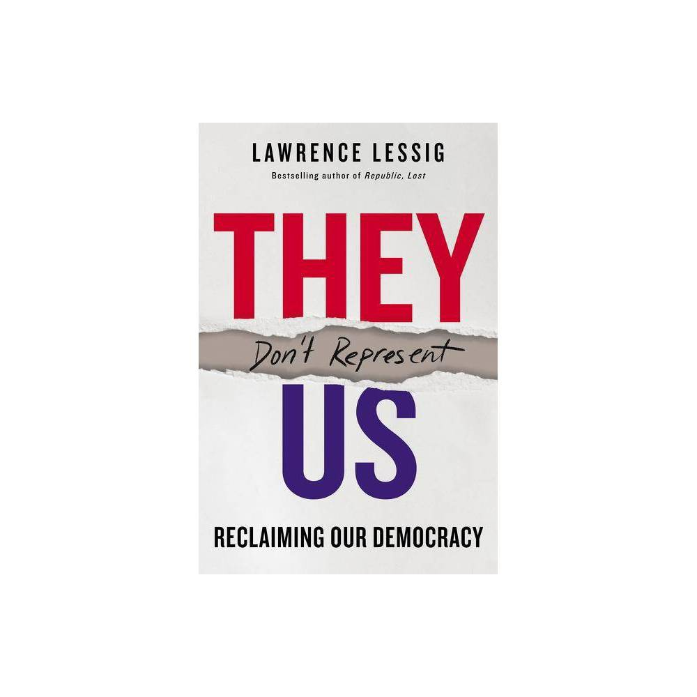 They Don T Represent Us By Lawrence Lessig Hardcover