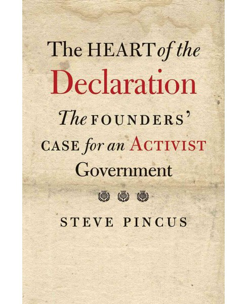 Heart of the Declaration : The Founders' Case for an Activist Government (Hardcover) (Steve Pincus) - image 1 of 1