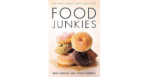 Food Junkies : The Truth About Food Addiction (Paperback) (M.D. Vera Tarman) - image 1 of 1