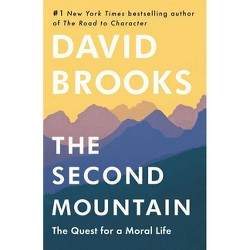 The Second Mountain - by  David Brooks (Hardcover)