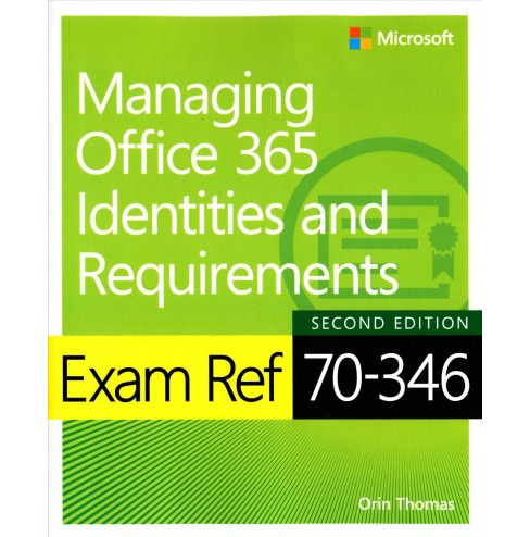 Exam Ref 70-346 Managing Office 365 Identities and Requirements (Paperback) (Orin Thomas) - image 1 of 1