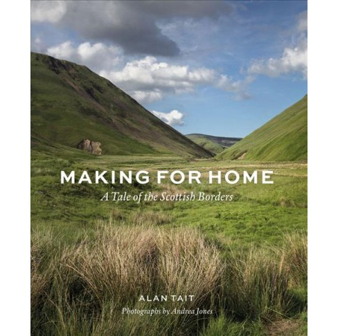 Making for Home : A Tale of the Scottish Borders (Hardcover) (Alan Tait) - image 1 of 1