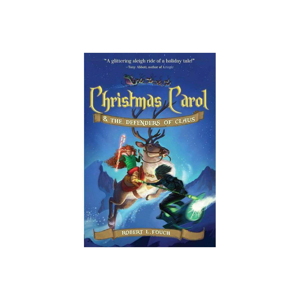 Christmas Carol & the Defenders of Claus - (A Christmas Carol Adventure) by Robert L Fouch (Hardcover)