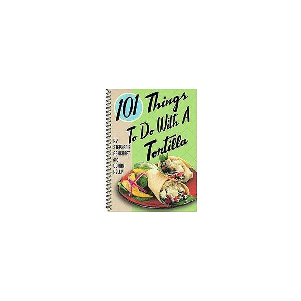 101 Things to do with a Tortilla (Paperback) (Stephanie Ashcraft & Donna Kelly)