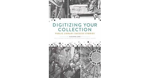 Digitizing Your Collection : Public Library Success Stories (Paperback) (Susanne Caro) - image 1 of 1
