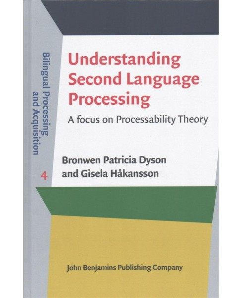 Understanding Second Language Processing : A focus on Processability Theory (Hardcover) (Bronwen - image 1 of 1