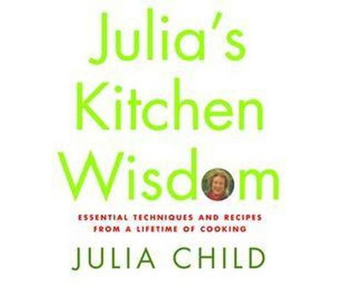 Julia's Kitchen Wisdom : Essential Techniques and Recipes from a Lifetime of Cooking (Hardcover) (Julia - image 1 of 1