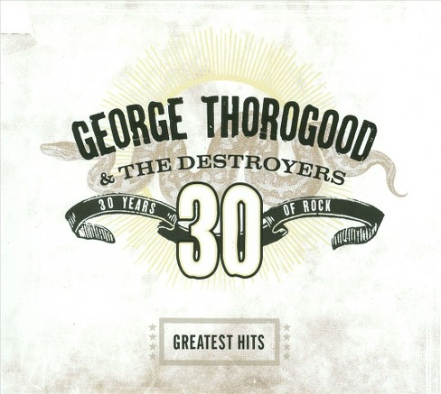 George & thorogood - Greatest hits:30 years of rock (CD) - image 1 of 1