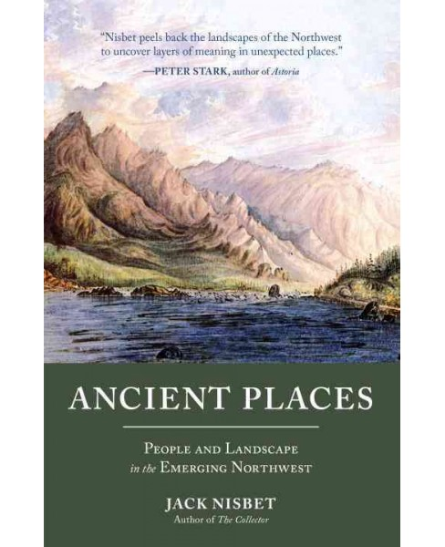Ancient Places : People and Landscape in the Emerging Northwest (Reprint) (Paperback) (Jack Nisbet) - image 1 of 1