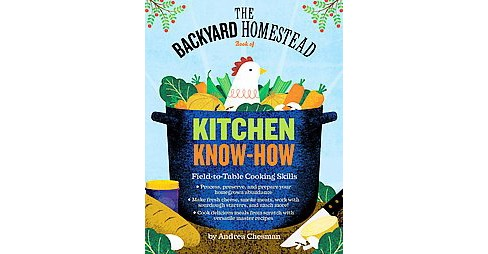 Backyard Homestead Book of Kitchen Skills : Field-to-Table Cooking Skills (Paperback) (Andrea Chesman) - image 1 of 1
