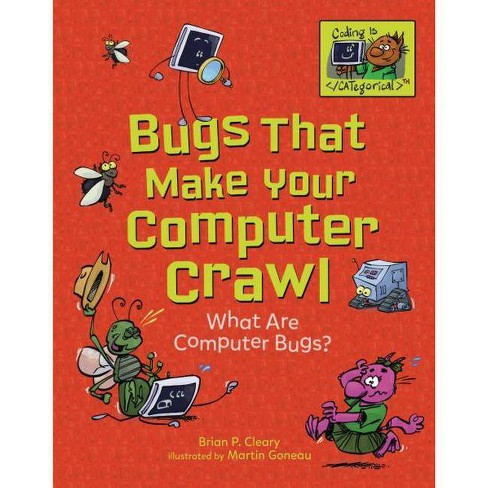 Bugs That Make Your Computer Crawl - (Coding Is Categorical (Tm)) by  Brian P Cleary (Hardcover) - image 1 of 1