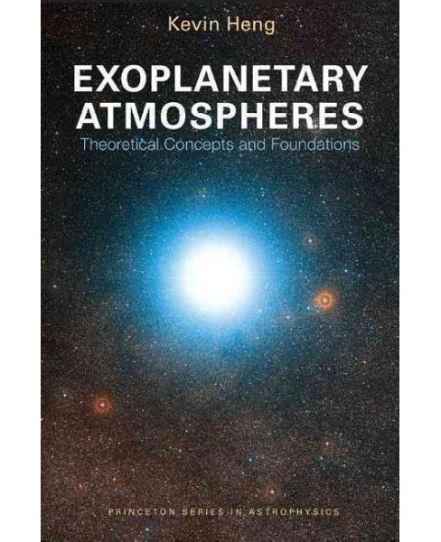 Exoplanetary Atmospheres : Theoretical Concepts and Foundations (Hardcover) (Kevin Heng) - image 1 of 1