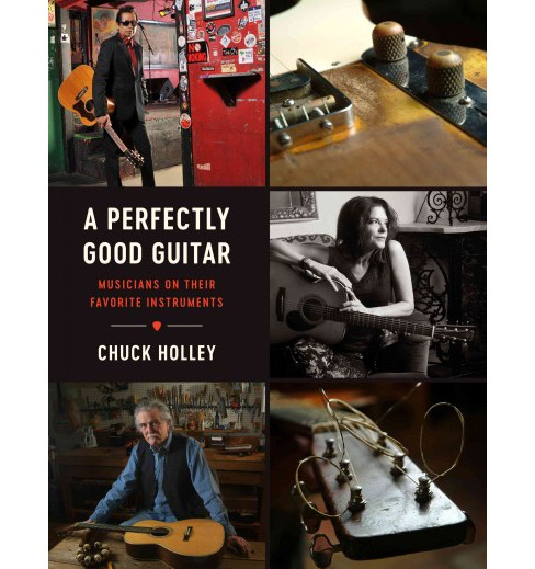 Perfectly Good Guitar : Musicians on Their Favorite Instruments (Hardcover) (Chuck Holley) - image 1 of 1