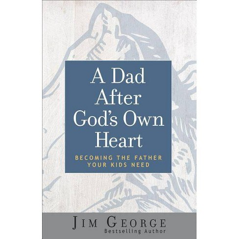A Dad After God's Own Heart - by Jim George (Paperback)