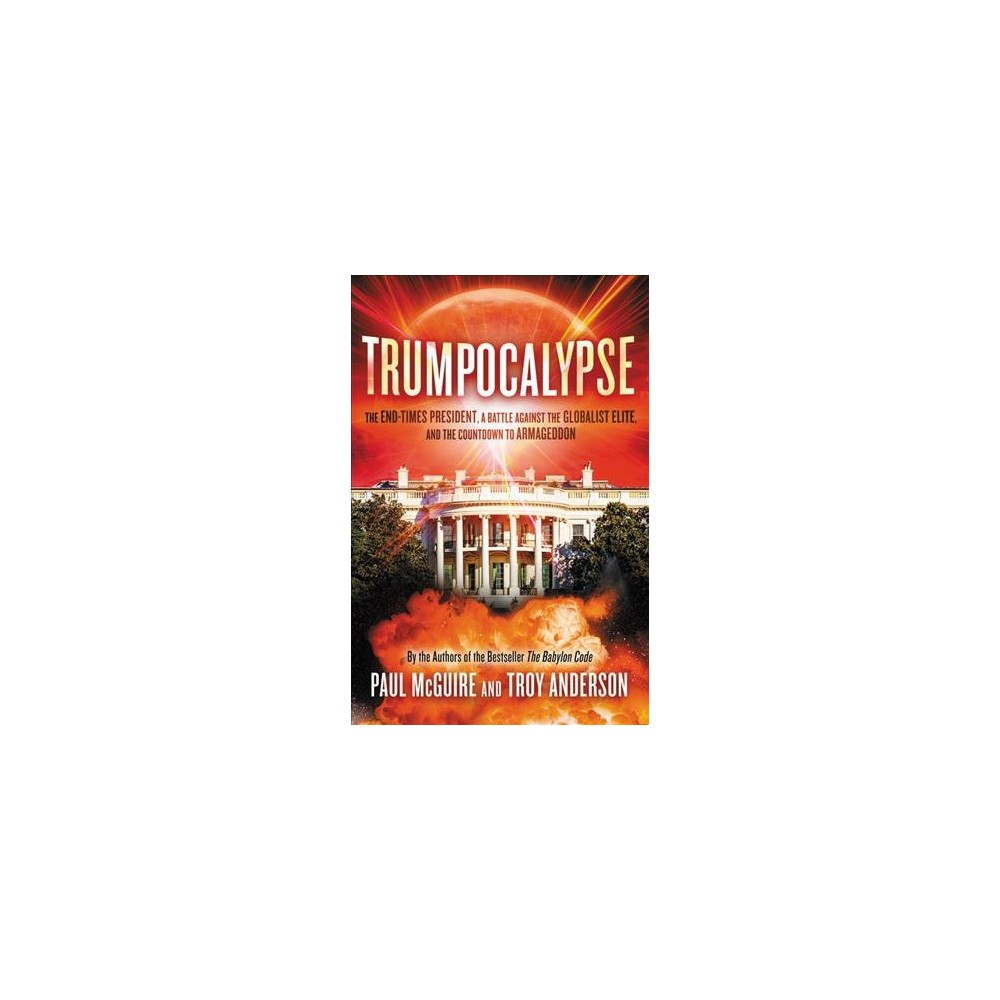 Trumpocalypse : The End-Times President, a Battle Against the Globalist Elite, and the Countdown to