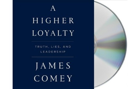 Higher Loyalty : Truth, Lies, and Leadership -  Unabridged by James Comey (CD/Spoken Word) - image 1 of 1