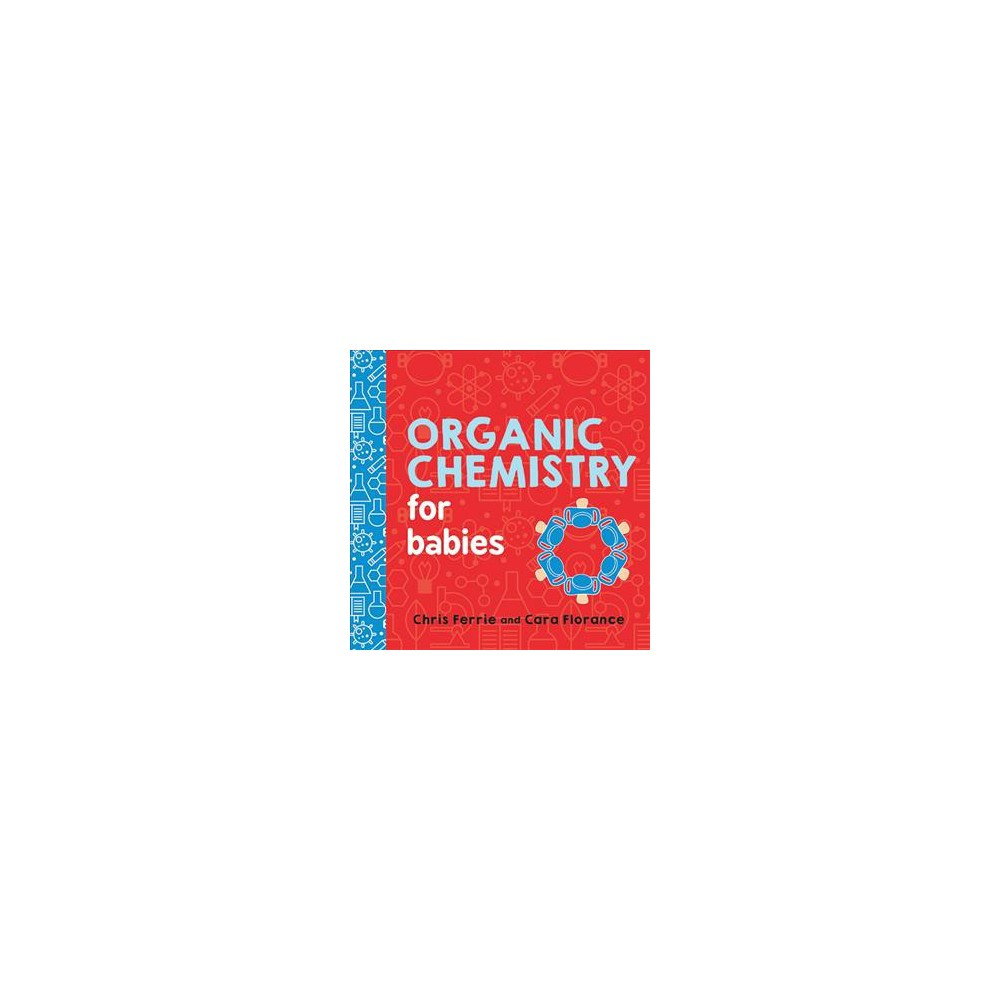Organic Chemistry for Babies - Brdbk by Chris Ferrie & Cara Florance (Hardcover)