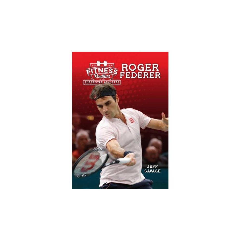 Fitness Routines of Roger Federer - by Jeff Savage (Hardcover)